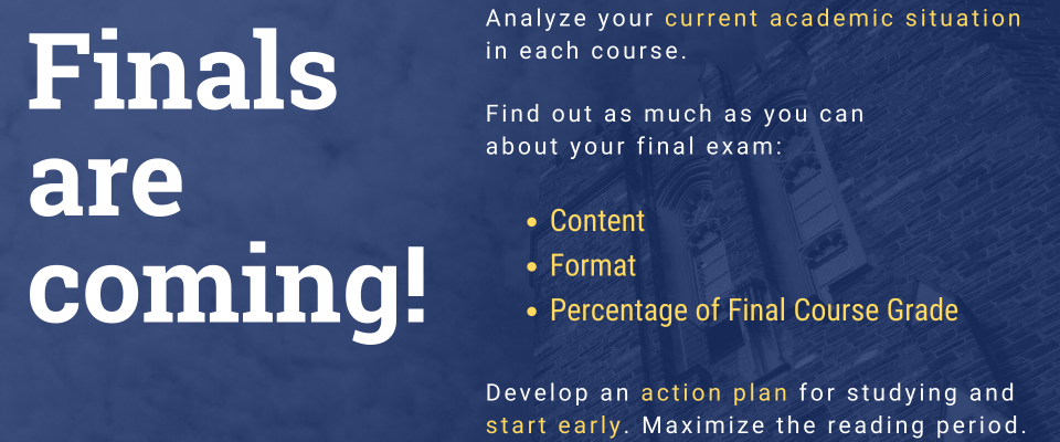 Finals are Coming! Analyze your current academic situation in each course. Find out as much as you can about exam & make a plan.
