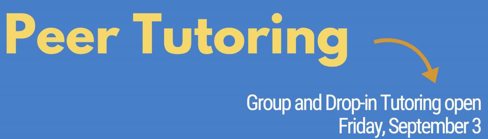 Peer Tutoring Group and Drop-in Tutoring open  Friday, September 3